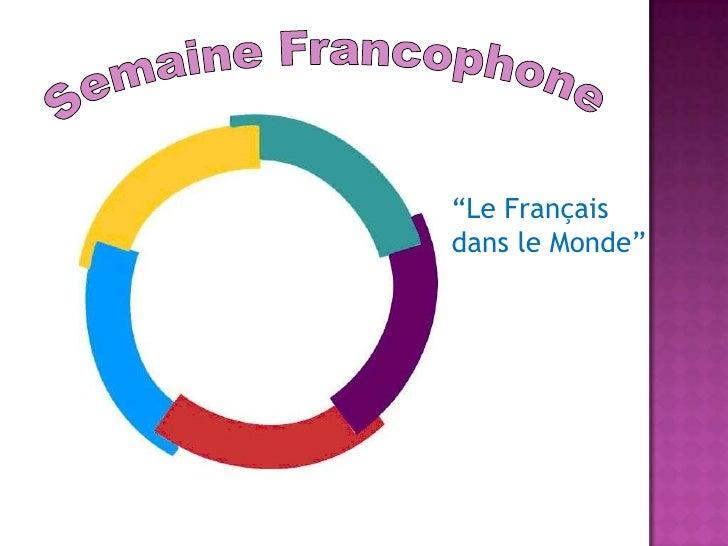 """Semaine Francophone<br />""""Le Français dans le Monde""""<br />"""