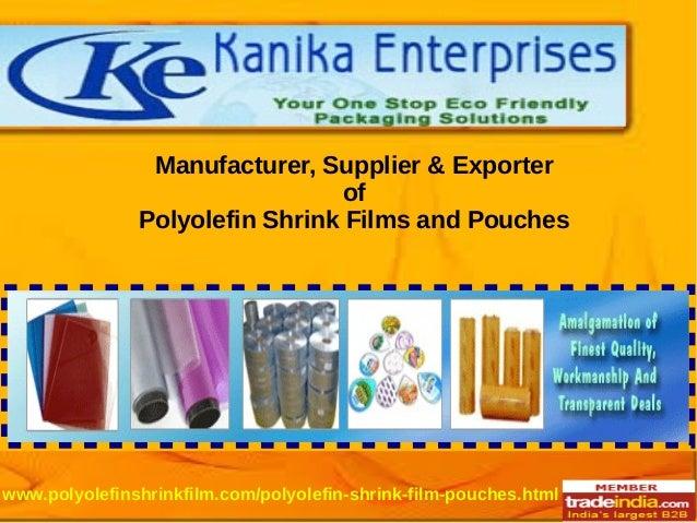 Manufacturer, Supplier & Exporter of Polyolefin Shrink Films and Pouches www.polyolefinshrinkfilm.com/polyolefin-shrink-fi...