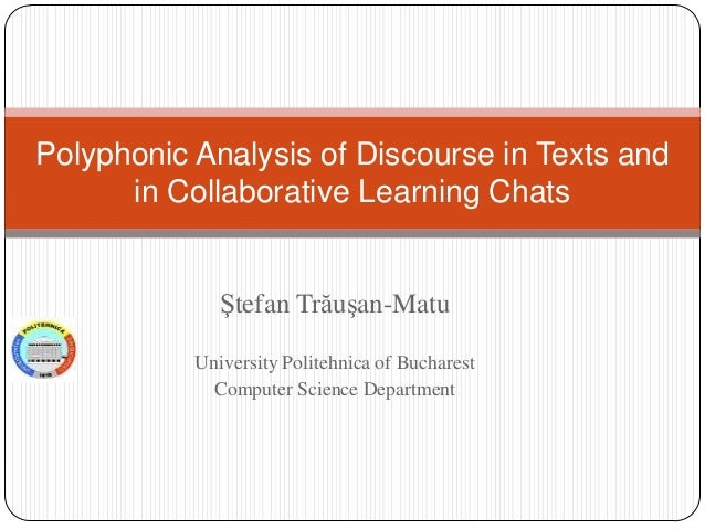Polyphonic Analysis of Discourse in Texts and in Collaborative Learning Chats  Ştefan Trăuşan-Matu University Politehnica ...
