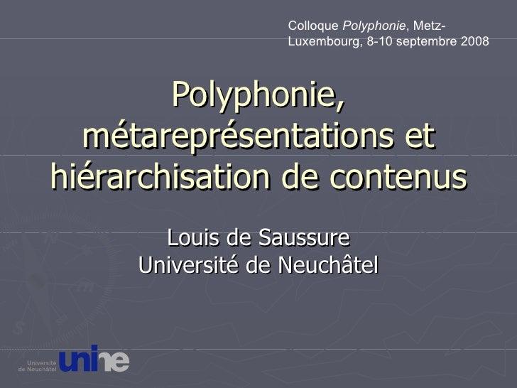 Polyphonie, métareprésentations et hiérarchisation de contenus Louis de Saussure Université de Neuchâtel Colloque  Polypho...
