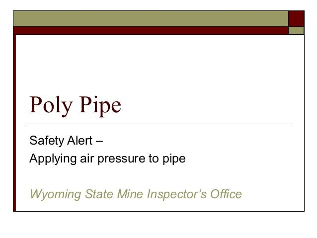 Poly Pipe Safety Alert – Applying air pressure to pipe Wyoming State Mine Inspector's Office