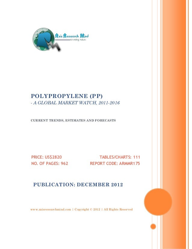 POLYPROPYLENE (PP)- A GLOBAL MARKET WATCH, 2011-2016CURRENT TRENDS, ESTIMATES AND FORECASTSPRICE: US$2820                 ...