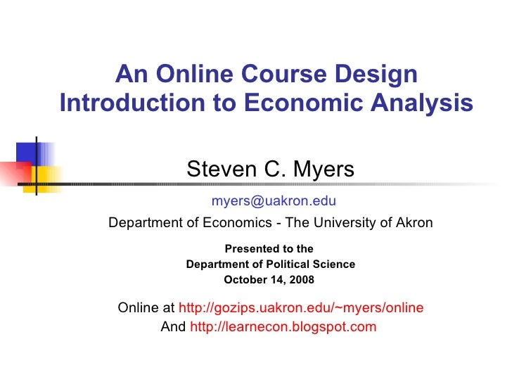 An Online Course Design Introduction to Economic Analysis Steven C. Myers [email_address] Department of Economics - The Un...
