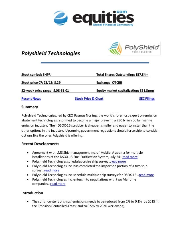 Polyshield Technologies Stock symbol: SHPR Total Shares Outstanding: 187.84m Stock price 07/23/13: $.29 Exchange: OTCBB 52...