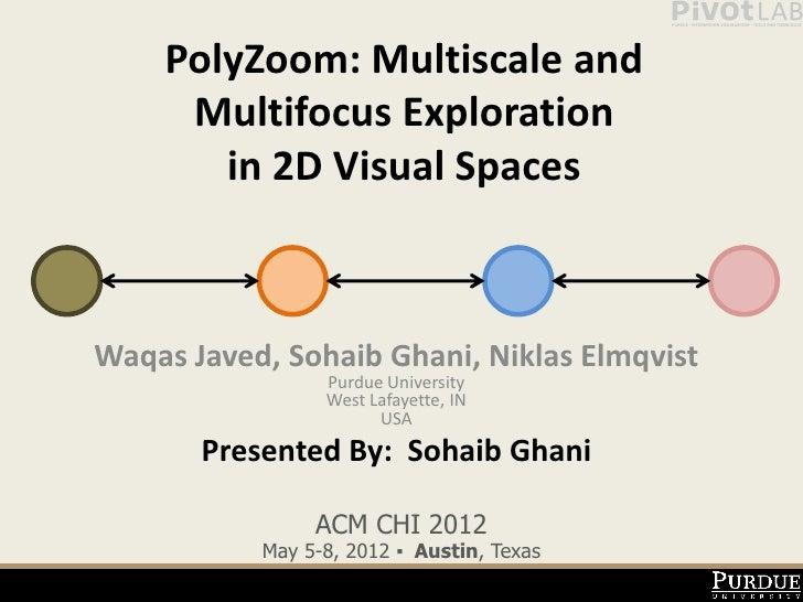 PolyZoom: Multiscale and     Multifocus Exploration       in 2D Visual SpacesWaqas Javed, Sohaib Ghani, Niklas Elmqvist   ...