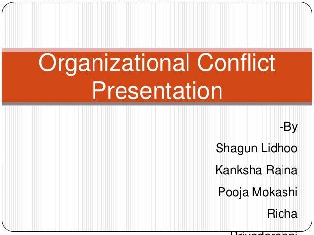 Organizational Conflict Presentation -By Shagun Lidhoo Kanksha Raina Pooja Mokashi Richa