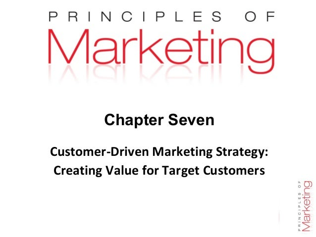 Chapter Seven Customer-Driven Marketing Strategy: Creating Value for Target Customers  Chapter 7- slide 1
