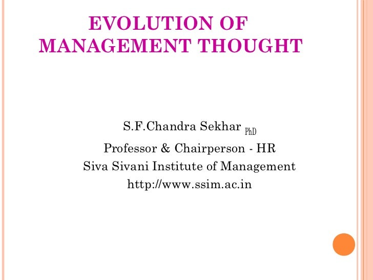 EVOLUTION OFMANAGEMENT THOUGHT         S.F.Chandra Sekhar PhD      Professor & Chairperson - HR   Siva Sivani Institute of...