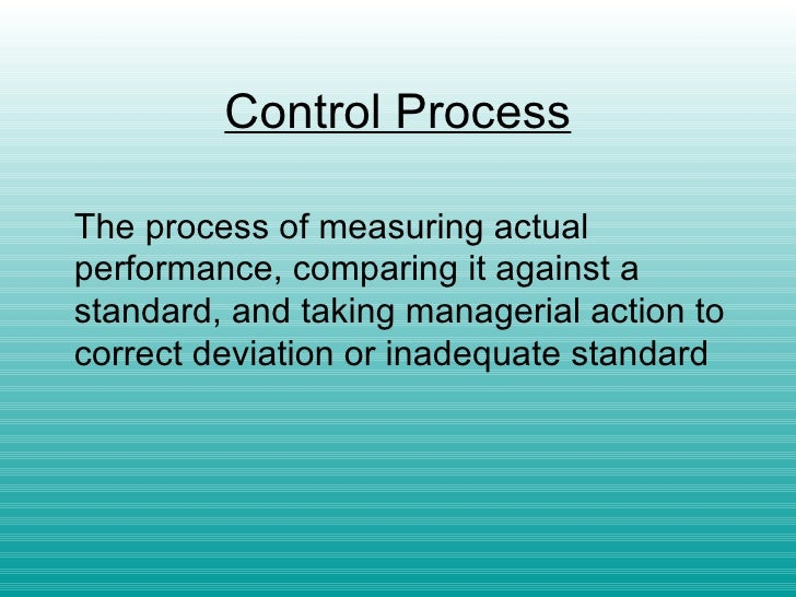 Control Process   The process of measuring actual performance, comparing it against a standard, and taking managerial acti...