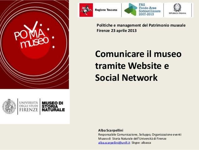 Comunicare il museotramite Website eSocial NetworkPolitiche e management del Patrimonio musealeFirenze 23 aprile 2013Alba ...