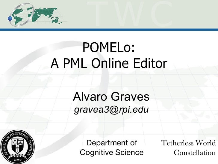 POMELo: A PML Online Editor Alvaro Graves [email_address] Tetherless World Constellation Department of Cognitive Science