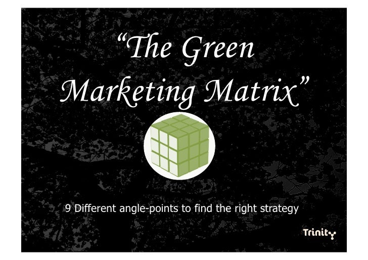 """""""The Green Marketing Matrix""""   9 Different angle-points to find the right strategy"""