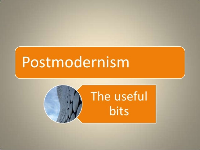Postmodernism The useful bits