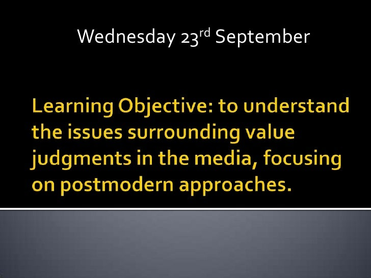 Wednesday 23rd September<br />Learning Objective: to understand the issues surrounding value judgments in the m...