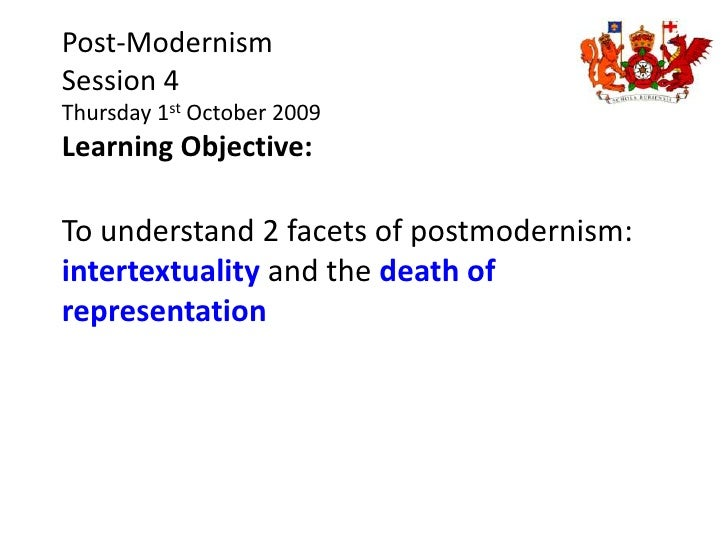 Post-Modernism<br />Session 4<br />Thursday 1st October 2009<br />Learning Objective: <br />To understand 2 facets of post...