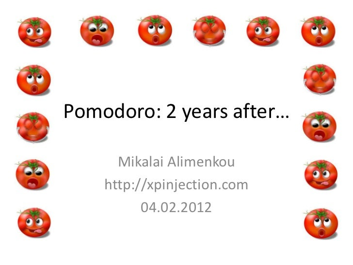 Pomodoro: 2 years after…      Mikalai Alimenkou    http://xpinjection.com          04.02.2012