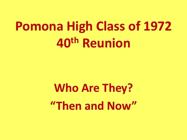 "Pomona High Class of 1972     40th Reunion      Who Are They?     ""Then and Now"""