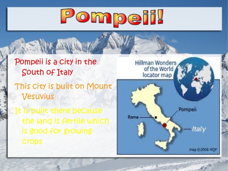 <ul><li>Pompeii is a city in the South of Italy