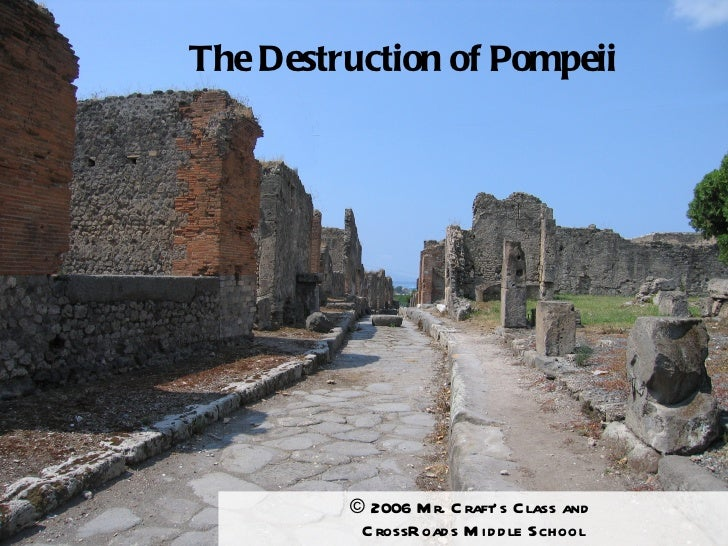 The Destruction of Pompeii © 2006 Mr. Craft's Class and  CrossRoads Middle School