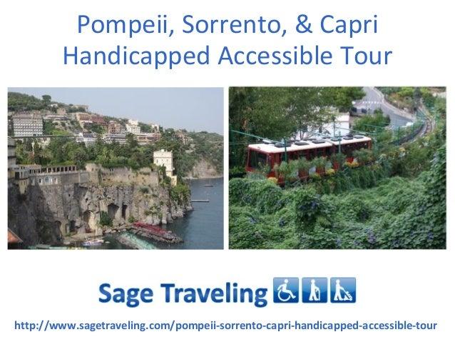 Pompeii, Sorrento, & CapriHandicapped Accessible Tourhttp://www.sagetraveling.com/pompeii-sorrento-capri-handicapped-acces...