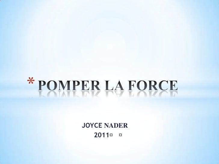 JOYCE NADER<br />2011†   †<br />POMPER LA FORCE<br />