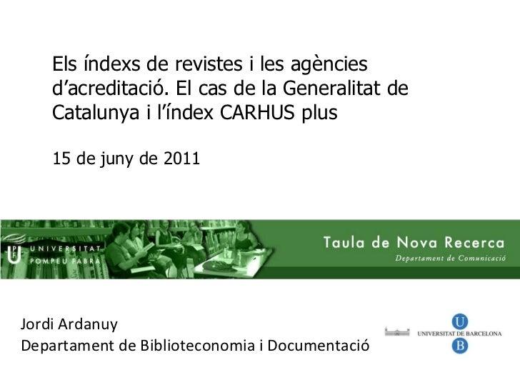 Els índexs de revistes i les agències d'acreditació. El cas de la Generalitat de Catalunya i l'índex CARHUS plus