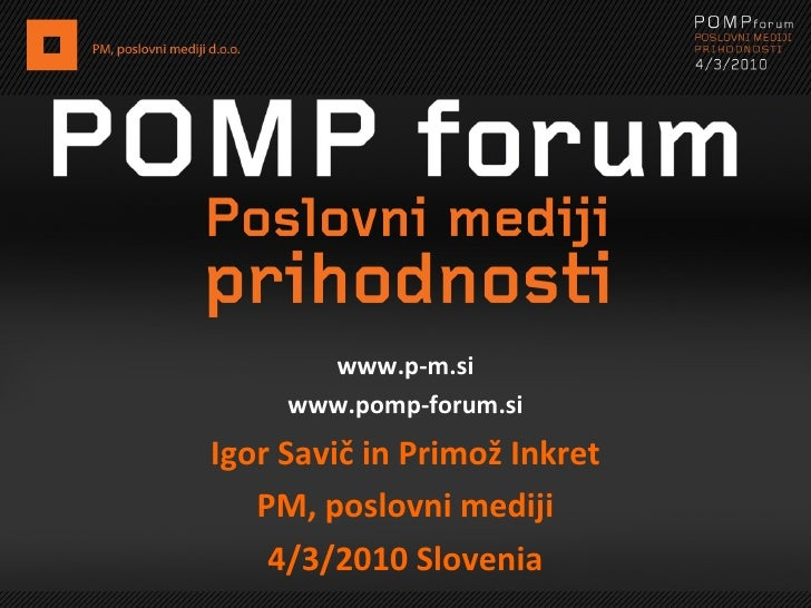 www.p-m.si www.pomp-forum.si Igor Savič in Primož Inkret PM, poslovni mediji 4/3/2010 Slovenia