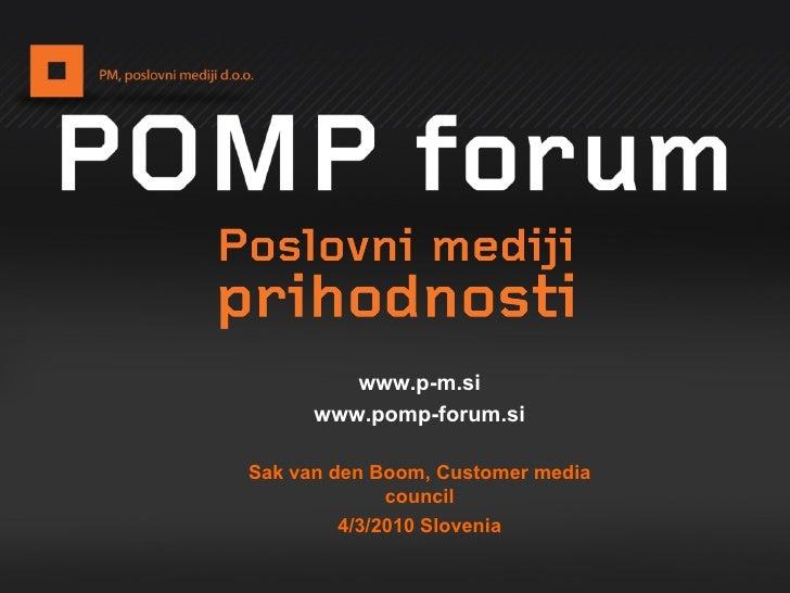 www.p-m.si www.pomp-forum.si Sak van den Boom, Customer media council 4/3/2010 Slovenia