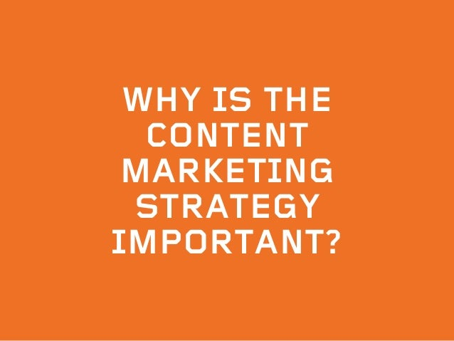 Why is the Content Marketing strategy important?
