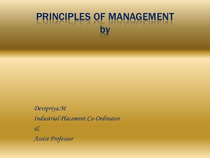 PRINCIPLES OF MANAGEMENT            byDevipriya.MIndustrial Placement Co-Ordinator&Assist Professor