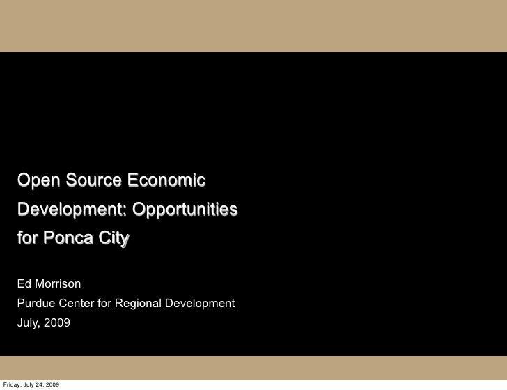 Open Source Economic      Development: Opportunities      for Ponca City       Ed Morrison      Purdue Center for Regional...