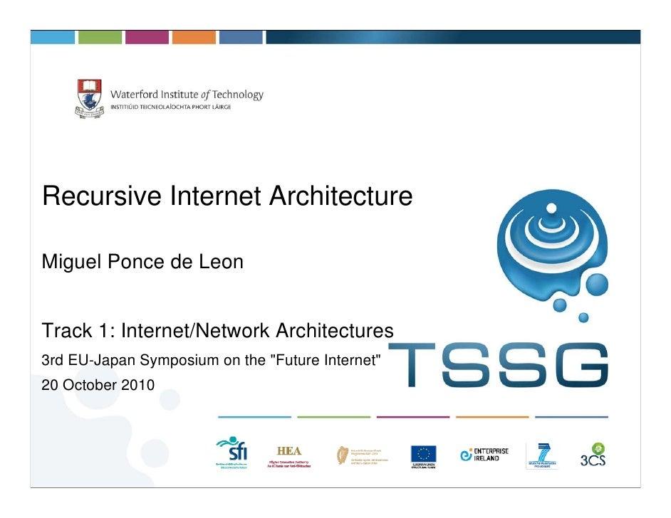 """Recursive Internet ArchitectureMiguel Ponce de LeonTrack 1: Internet/Network Architectures3rd EU-Japan Symposium on the """"F..."""