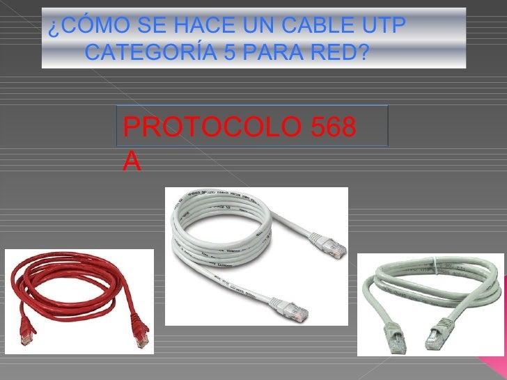 ¿CÓMO SE HACE UN CABLE UTP  CATEGORÍA 5 PARA RED?     PROTOCOLO 568     A
