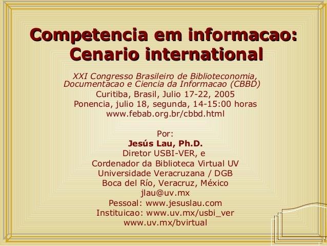 Competencia em informacao:Competencia em informacao: Cenario internationalCenario international XXI Congresso Brasileiro d...