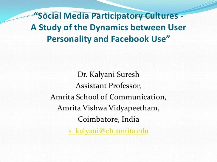 """""""Social Media Participatory Cultures -A Study of the Dynamics between User    Personality and Facebook Use""""           Dr. ..."""