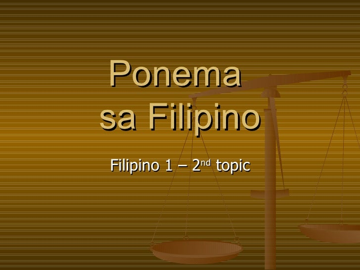 Ponema  sa Filipino Filipino 1 – 2 nd  topic