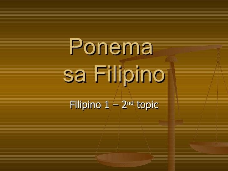 Ponema  sa Filipino Filipino 1 – 2 nd  topic