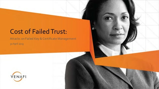 Cost of Failed Trust: Attacks on Failed Key & Certificate Management  30 April 2013