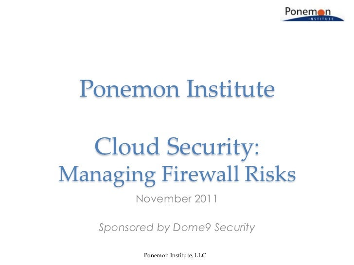 Ponemon Institute   Cloud Security:Managing Firewall Risks         November 2011   Sponsored by Dome9 Security          Po...