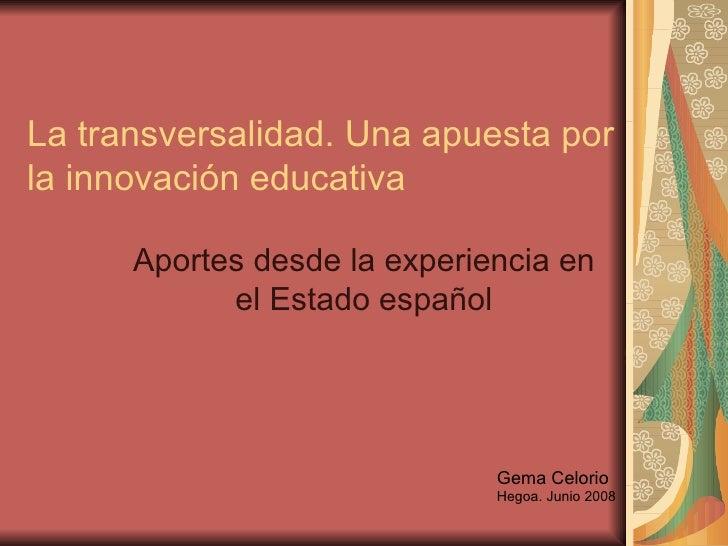 La transversalidad. Una apuesta porla innovación educativa      Aportes desde la experiencia en            el Estado españ...