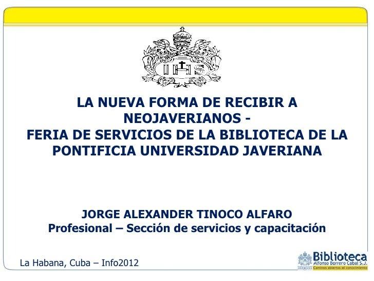 LA NUEVA FORMA DE RECIBIR A             NEOJAVERIANOS - FERIA DE SERVICIOS DE LA BIBLIOTECA DE LA    PONTIFICIA UNIVERSIDA...