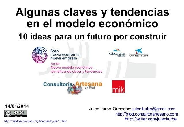 Algunas claves y tendencias en el modelo económico 10 ideas para un futuro por construir  14/01/2014 http://creativecommon...