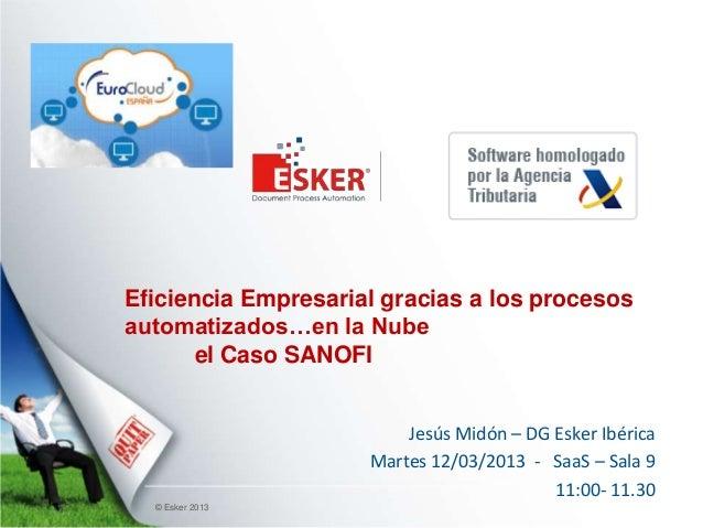 Eficiencia Empresarial gracias a los procesosautomatizados…en la Nube       el Caso SANOFI                         Jesús M...
