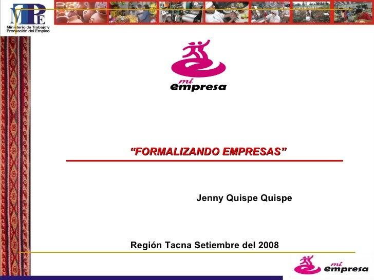 """Región Tacna Setiembre del 2008 """" FORMALIZANDO EMPRESAS"""" Jenny Quispe Quispe"""