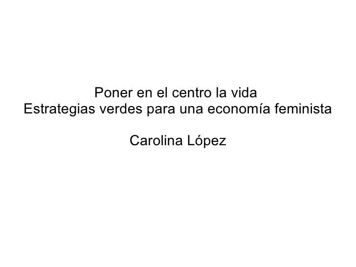 Poner en el centro la vida  Estrategias verdes para una economía feminista Carolina López