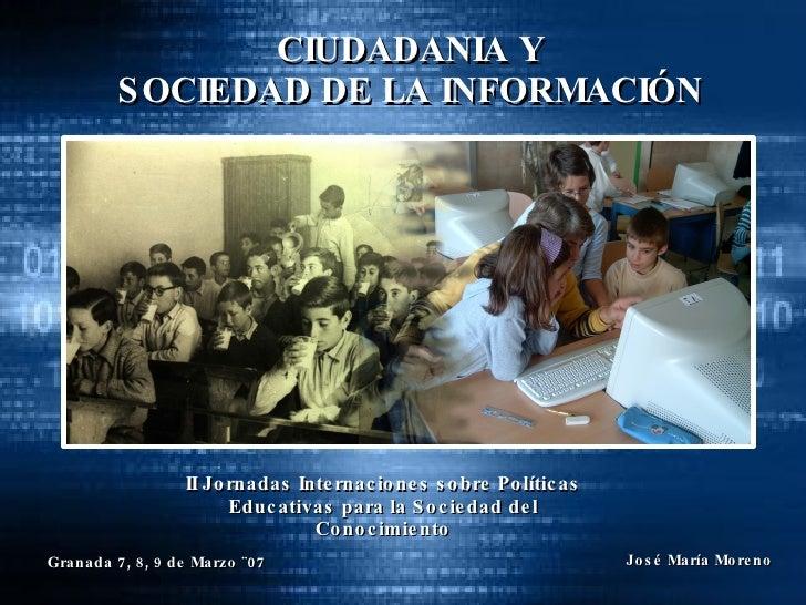 CIUDADANIA Y SOCIEDAD DE LA INFORMACIÓN II Jornadas Internaciones sobre Políticas Educativas para la Sociedad del Conocimi...