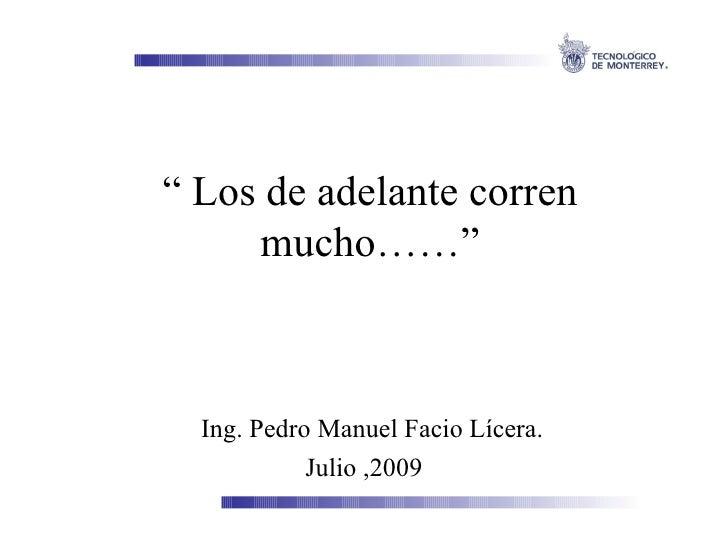 """""""  Los de adelante corren mucho……"""" Ing. Pedro Manuel Facio Lícera. Julio ,2009"""