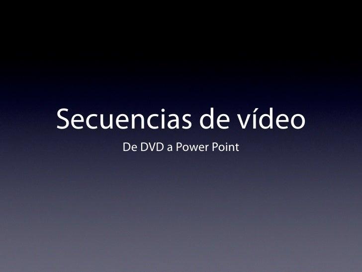 Secuencias de vídeo      De DVD a Power Point