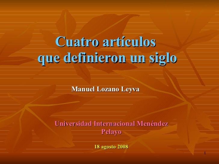 Cuatro artículos  que definieron un siglo Universidad Internacional Menéndez Pelayo 18 agosto 2008 Manuel Lozano Leyva
