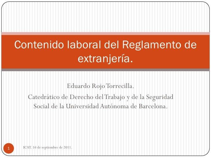 Contenido laboral del Reglamento de                extranjería.                     Eduardo Rojo Torrecilla.       Catedrá...
